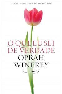 6- O que Eu Sei de Verdade - Oprah Winfrey