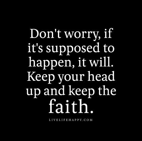 Dont Worry If Its Supposed To Happen It Will Keep Your Head Up