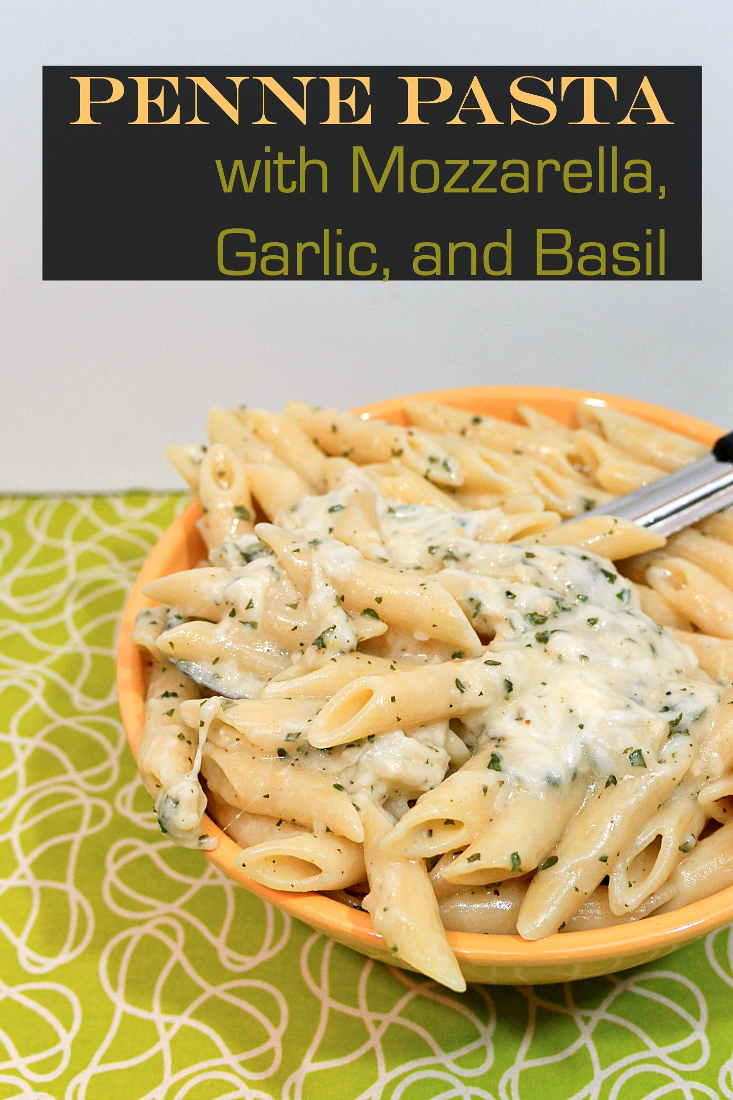 Penne Pasta Recipe with Mozzarella, Garlic and Basil.  Made with Mild Olive Oil.