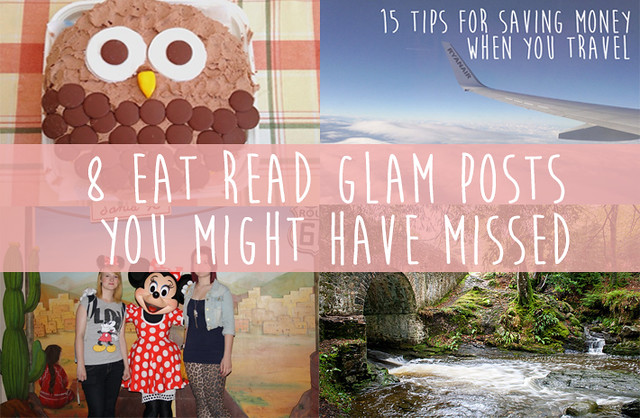 8 Eat Read Glam posts you might have missed