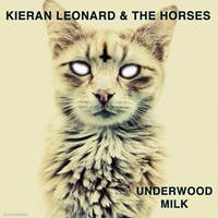Kieran Leonard and the Horses - Underwood Milk single cover