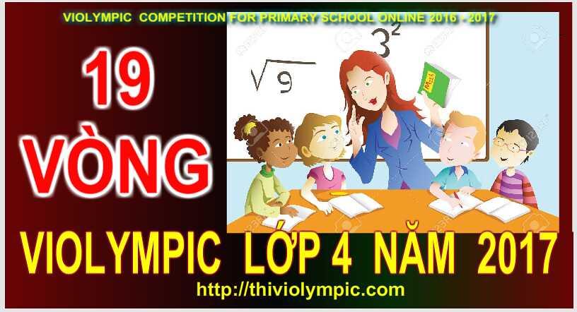 19 Vòng thi  Violympic Giải toán trên mạng Lớp 4 Năm 2017