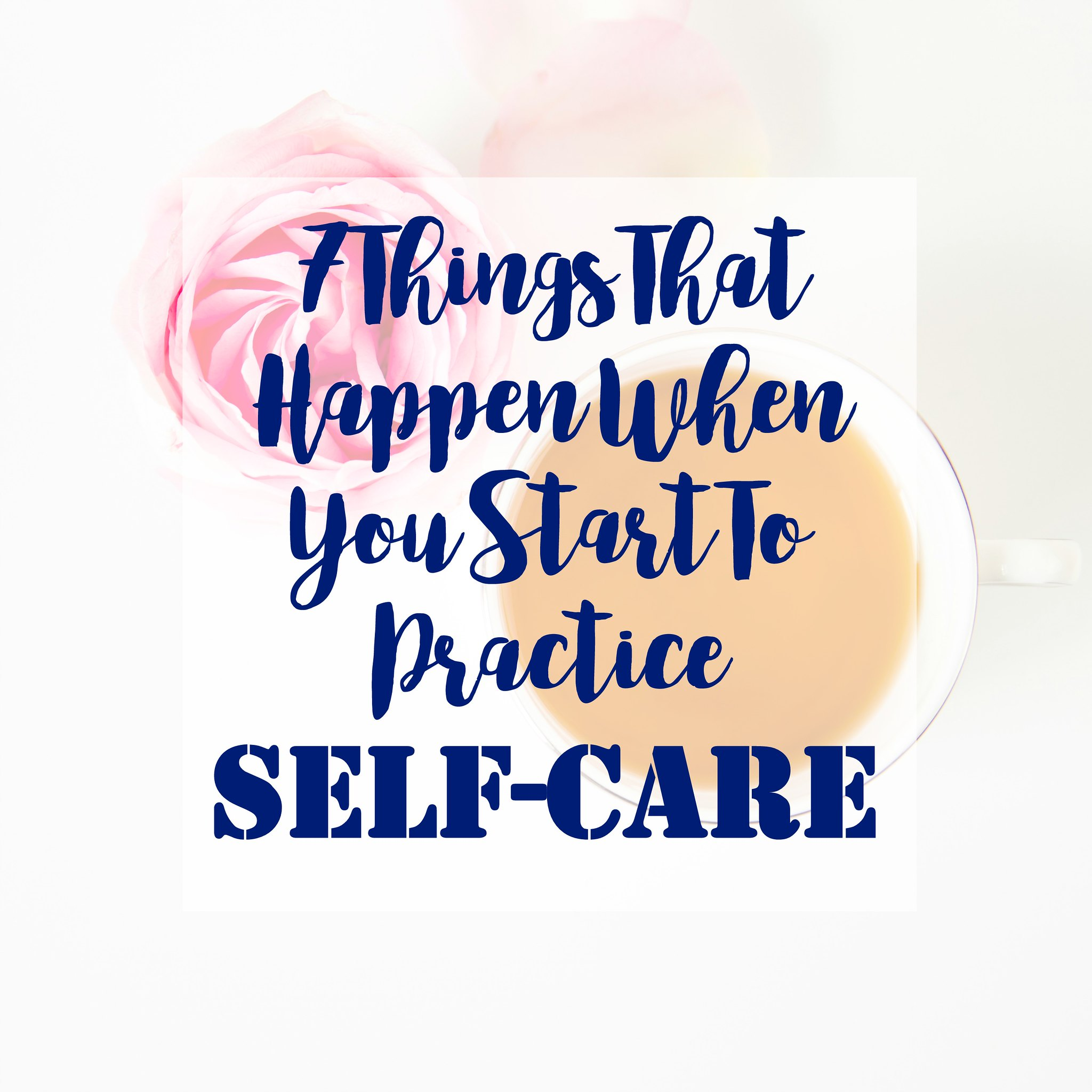 Seven Things That Happen When You Start To Practice Self-Care