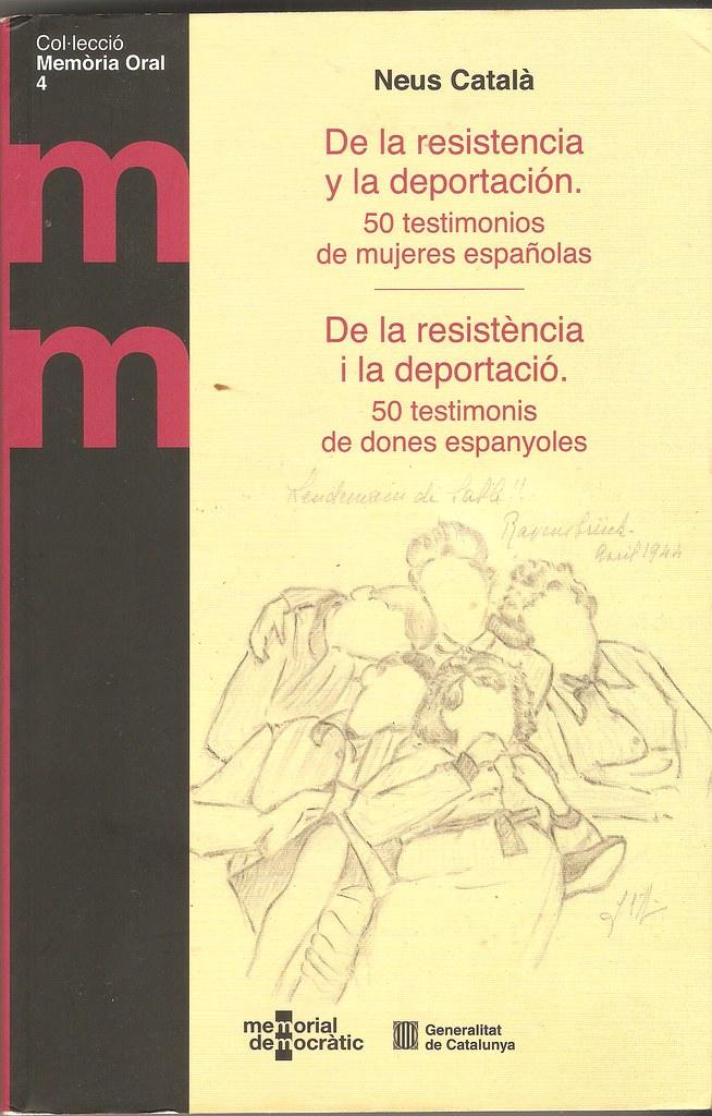 CATALÀ I PALLEJÀ, Neus. De la resistencia y la deportación. 50 testimonios de mujeres españolas / pròleg de Luís i Margarita Català. Barcelona: Memorial Democràtic. Generalitat de Catalunya, 2015.