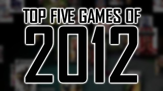 Top five games of 2012 | by gamesweasel