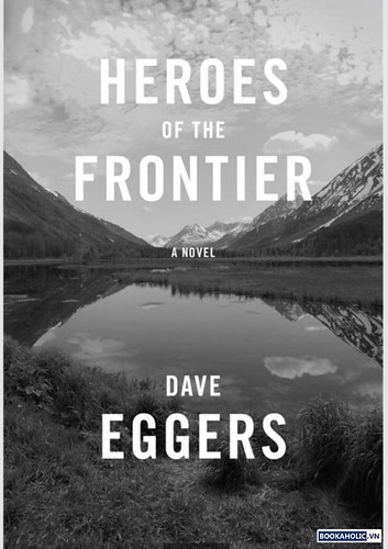 Dave Eggers, Heroes of the Frontier