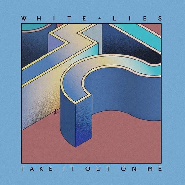 White Lies - Take It Out On Me
