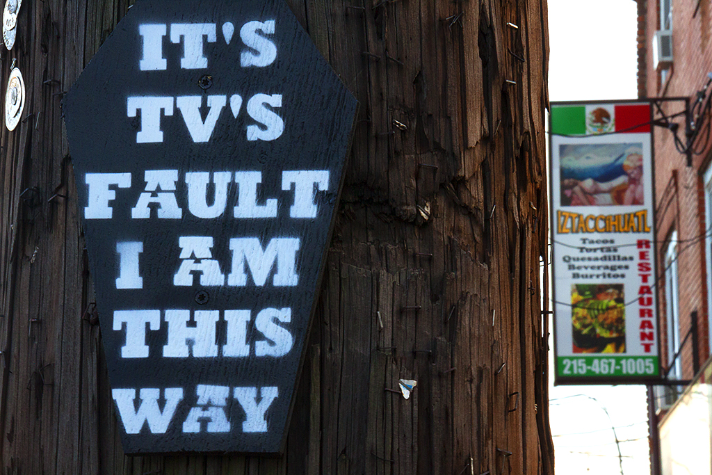 IT'S TV'S FAULT I AM THIS WAY--Passyunk Square