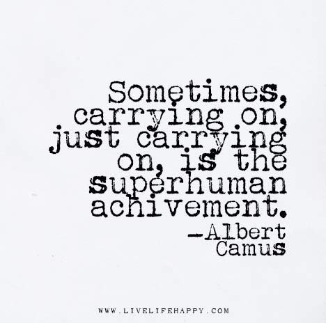 Sometimes,-carrying-on,-just-carrying-on,-is-the-superhuman-achivement