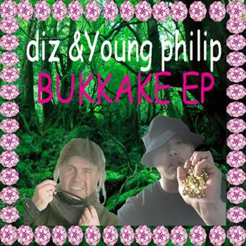 Diz & Young Philip - BUKKAKE EP