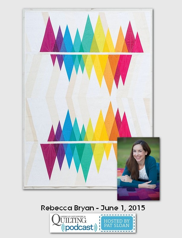 American Patchwork and Quilting Pocast guests Rebecca Bryan june 2015