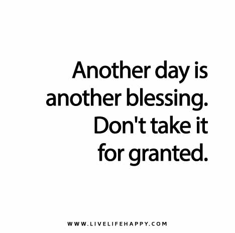 Another Day Is Another Blessing Dont Take It For Granted