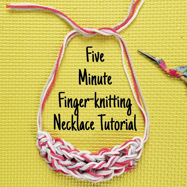 Five Minute Finger-knitting Necklace Tutorial at Crafts from the Cwtch blog
