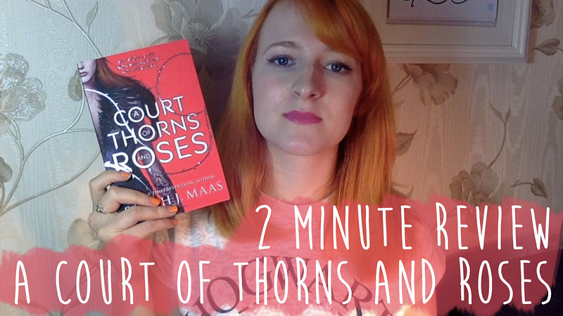 2 minute review of A Court of Thorns and Roses by Sarah J. Maas