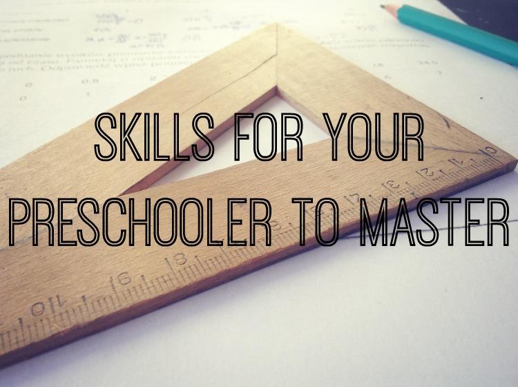 Skills for your preschooler to master