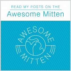 Click To Read My Posts On The Awesome Mitten!